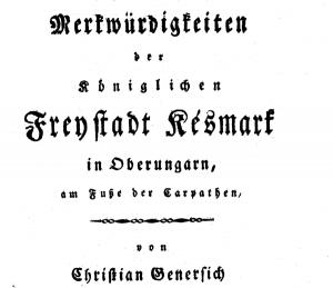 Merkwürdigkeiten der königlichen Frey¬stadt Késmark in Oberungarn am Fuße der Karpathen